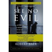 See No Evil: The True Story of a Ground Soldier in the CIA's War on Terrorism, Paperback