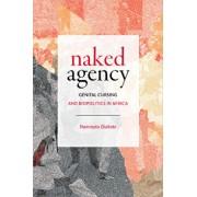 Naked Agency: Genital Cursing and Biopolitics in Africa, Paperback/Naminata Diabate