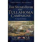 The Stones River and Tullahoma Campaigns: This Army Does Not Retreat, Hardcover/Christopher L. Kolakowski