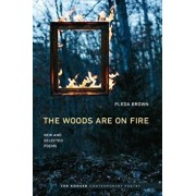 Woods Are on Fire: New and Selected Poems, Paperback/Fleda Brown