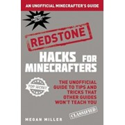 Hacks for Minecrafters: Redstone: The Unofficial Guide to Tips and Tricks That Other Guides Won't Teach You, Hardcover/Megan Miller