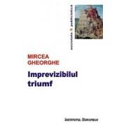 Imprevizibilul triumf/Gheorghe Mircea