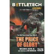 BattleTech Legends: The Price of Glory: The Gray Death Legion Saga, Book 3, Paperback/William H. Keith Jr