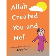 Allah Created You and Me!: The fun rhyming kids book for muslim children about how Allah created everything, from plants to weather, to you and m, Paperback/Jinan Dali
