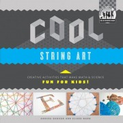 Cool String Art: Creative Activities That Make Math & Science Fun for Kids!: Creative Activities That Make Math & Science Fun for Kids!, Hardcover