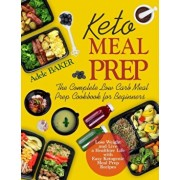 Keto Meal Prep: The Complete Low Carb Meal Prep Cookbook for Beginners. Lose Weight and Live a Healthier Life with Easy Ketogenic Reci, Paperback/Adele Baker