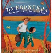 La Frontera: El viaje con papa / My Journey with Papa, Paperback/Deborah Mills