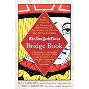 The New York Times Bridge Book: An Anecdotal History of the Development, Personalities and Strategies of the World's Most Popular Card Game, Paperback/Alan Truscott