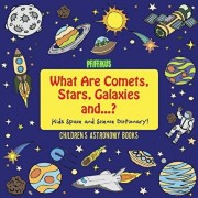 What Are Comets, Stars, Galaxies and ...? Kids Space and Science Dictionary! - Children's Astronomy Books, Paperback/Pfiffikus
