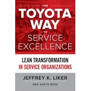 The Toyota Way to Service Excellence: Lean Transformation in Service Organizations, Hardcover