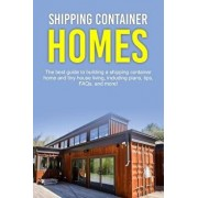 Shipping Container Homes: The Best Guide to Building a Shipping Container Home and Tiny House Living, Including Plans, Tips, Faqs, and More!, Paperback/Damon Jones