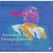 Amintirile lui George Enescu (editie bilingva: franceza si romana)/Bernard Gavoty