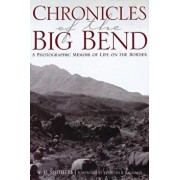 Chronicles of the Big Bend: A Photographic Memoir of Life on the Border, Paperback/W. D. Smithers