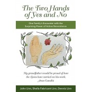 The Two Hands of Yes and No: One Family's Encounter with the Surprising Power of Active Nonviolence, Paperback/John Linn