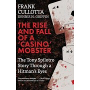 The Rise and Fall of a 'Casino' Mobster: The Tony Spilotro Story Through a Hitman's Eyes, Paperback