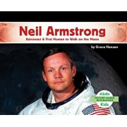 Neil Armstrong: Astronaut & First Human to Walk on the Moon, Hardcover/Grace Hansen