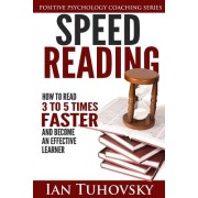 Speed Reading: How to Read 3-5 Times Faster and Become an Effective Learner