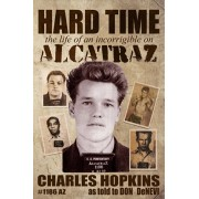 Hard Time: The Life of an Incorrigible on Alcatraz, Paperback/Charlie Hopkins