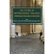 The Future of Interreligious Dialogue: A Multireligious Conversation on Nostra Aetate, Paperback/Charles Lloyd Cohen