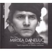Mircea Daneliuc. Monsieur l auteur sau lupul singuratic al fimului romanesc - Titus Vijeu