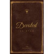 """Devoted As Fck: A Christocentric """"Devotional"""" from the Mind of an Iconoclastic Asshole, Hardcover/Matthew J. DiStefano"""