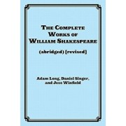 The Complete Works of William Shakespeare (Abridged), Paperback/Adam Long