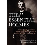 The Essential Holmes: Selections from the Letters, Speeches, Judicial Opinions, and Other Writings of Oliver Wendell Holmes, Jr., Paperback/Oliver Wendell Holmes