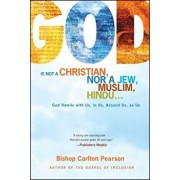 God Is Not a Christian, Nor a Jew, Muslim, Hindu...: God Dwells with Us, in Us, Around Us, as Us, Paperback/Carlton Pearson