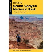 Hiking Grand Canyon National Park: A Guide to the Best Hiking Adventures on the North and South Rims, Paperback/Ben Adkison