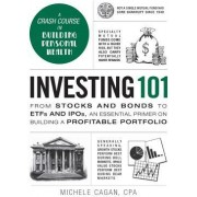 Investing 101 From Stocks and Bonds to ETFs and IPOs an Essential Primer on Building a Profitable Portfolio