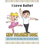 I Love Ballet Kids Coloring Book Large Color Pages With White Space For Creative Designs: Activity Book with Fun Designs that Makes for a Perfect Gift, Paperback/Greetingpages Publishing