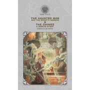 The Haunted Man and the Ghost's Bargain & The Chimes: A Goblin Story, Hardcover/Charles Dickens