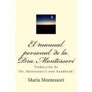 "El Manual Personal de La Doctora Montessori: Traduccion de ""Dr. Montessori's Own Handbook"""