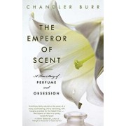 The Emperor of Scent: A True Story of Perfume and Obsession, Paperback/Chandler Burr