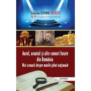 Istorii secrete vol 7 - Aurul,uraniul si alte comori furate din Romania