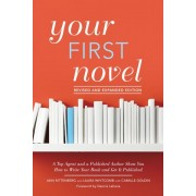 Your First Novel Revised and Expanded Edition: A Top Agent and a Published Author Show You How to Write Your Book and Get It Published, Paperback