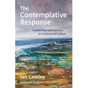 Contemplative Response - Leadership and ministry in a distracted culture (Cowley Ian)(Paperback / softback) (9780857466563)