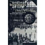 The Ordinary Business of Life: A History of Economics from the Ancient World to the Twenty-First Century, Paperback/Roger E. Backhouse