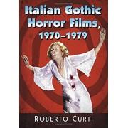 Italian Gothic Horror Films, 1970-1979, Paperback/Roberto Curti