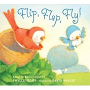 Flip, Flap, Fly!: A Book for Babies Everywhere, Hardcover/Phyllis Root