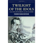 Twilight of the Idols with The Antichrist and Ecce Homo