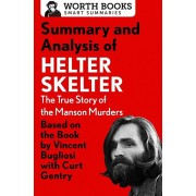 Summary and Analysis of Helter Skelter: The True Story of the Manson Murders: Based on the Book by Vincent Bugliosi with Curt Gentry, Paperback