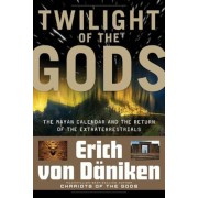 Twilight of the Gods: The Mayan Calendar and the Return of the Extraterrestrials, Paperback