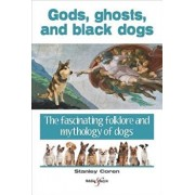 Gods, Ghosts and Black Dogs: The Fascinating Folklore and Mythology of Dogs, Paperback/Stanley Coren