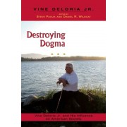 Destroying Dogma: Vine Deloria Jr. and His Influence on American Society, Paperback