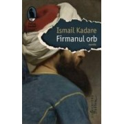 Firmanul orb - Ismail Kadare