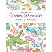 The Art of Creative Watercolor: Inspiration and Techniques for Imaginative Drawing and Painting, Paperback/Danielle Donaldson