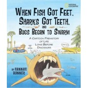 When Fish Got Feet, Sharks Got Teeth, and Bugs Began to Swarm: A Cartoon Prehistory of Life Long Before Dinosaurs, Paperback