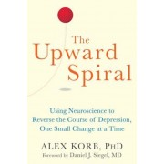 The Upward Spiral: Using Neuroscience to Reverse the Course of Depression, One Small Change at a Time, Paperback
