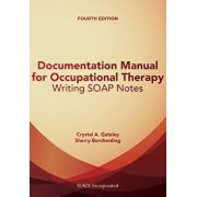 Documentation Manual for Occupational Therapy: Writing Soap Notes, Paperback (4th Ed.)/Crystal Gateley